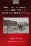 History, Memory and Identity in Post-Soviet Estonia, by Sigrid Rausing